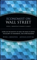 Economist on Wall Street (Peter L. Bernstein's Finance Classics). Notes on the Sanctity of Gold, the Value of Money, the Security of Investments, and Other Delusions