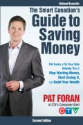 The Smart Canadian's Guide to Saving Money. Pat Foran is On Your Side, Helping You to Stop Wasting Money, Start Saving It, and Build Your Wealth