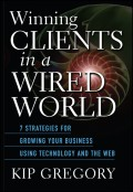Winning Clients in a Wired World. Seven Strategies for Growing Your Business Using Technology and the Web