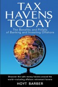 Tax Havens Today. The Benefits and Pitfalls of Banking and Investing Offshore