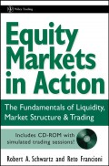 Equity Markets in Action. The Fundamentals of Liquidity, Market Structure & Trading + CD