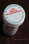 The Merck Druggernaut. The Inside Story of a Pharmaceutical Giant