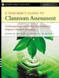 A Teacher's Guide to Classroom Assessment. Understanding and Using Assessment to Improve Student Learning