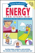 Janice VanCleave's Energy for Every Kid. Easy Activities That Make Learning Science Fun