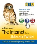 The Internet for the Older and Wiser. Get Up and Running Safely on the Web