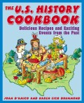 The U.S. History Cookbook. Delicious Recipes and Exciting Events from the Past