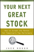Your Next Great Stock. How to Screen the Market for Tomorrow's Top Performers