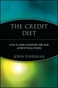 The Credit Diet. How to Shed Unwanted Debt and Achieve Fiscal Fitness