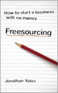 Freesourcing. How To Start a Business with No Money