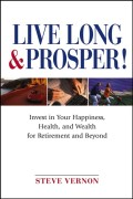 Live Long and Prosper. Invest in Your Happiness, Health and Wealth for Retirement and Beyond