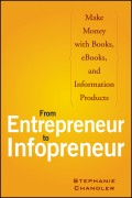 From Entrepreneur to Infopreneur. Make Money with Books, eBooks, and Information Products