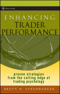 Enhancing Trader Performance. Proven Strategies From the Cutting Edge of Trading Psychology
