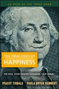 The True Cost of Happiness. The Real Story Behind Managing Your Money