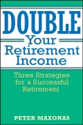 Double Your Retirement Income. Three Strategies for a Successful Retirment