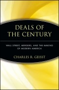 Deals of the Century. Wall Street, Mergers, and the Making of Modern America
