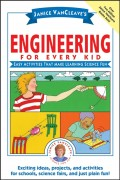 Janice VanCleave's Engineering for Every Kid. Easy Activities That Make Learning Science Fun