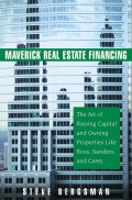 Maverick Real Estate Financing. The Art of Raising Capital and Owning Properties Like Ross, Sanders and Carey