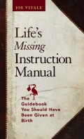 Life's Missing Instruction Manual. The Guidebook You Should Have Been Given at Birth