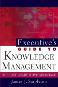 Executive's Guide to Knowledge Management. The Last Competitive Advantage