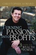 Turning Passions Into Profits. Three Steps to Wealth and Power