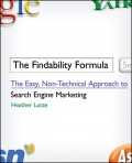 The Findability Formula. The Easy, Non-Technical Approach to Search Engine Marketing