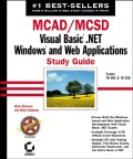 MCAD / MCSD: Visual Basic .NET Windows and Web Applications Study Guide. Exams 70-305 and 70-306