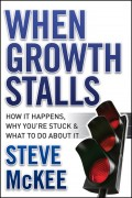 When Growth Stalls. How It Happens, Why You're Stuck, and What to Do About It