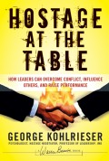Hostage at the Table. How Leaders Can Overcome Conflict, Influence Others, and Raise Performance