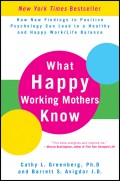 What Happy Working Mothers Know. How New Findings in Positive Psychology Can Lead to a Healthy and Happy Work/Life Balance
