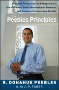 The Peebles Principles. Tales and Tactics from an Entrepreneur's Life of Winning Deals, Succeeding in Business, and Creating a Fortune from Scratch