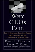 Why CEOs Fail. The 11 Behaviors That Can Derail Your Climb to the Top - And How to Manage Them