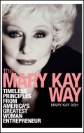 The Mary Kay Way. Timeless Principles from America's Greatest Woman Entrepreneur
