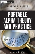 Portable Alpha Theory and Practice. What Investors Really Need to Know