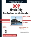 OCP: Oracle 10g New Features for Administrators Study Guide. Exam 1Z0-040