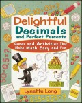 Delightful Decimals and Perfect Percents. Games and Activities That Make Math Easy and Fun