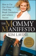 The Mommy Manifesto. How to Use Our Power to Think Big, Break Limitations and Achieve Success