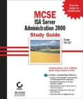 MCSE ISA Server 2000 Administration Study Guide. Exam 70-227