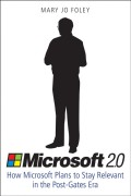 Microsoft 2.0. How Microsoft Plans to Stay Relevant in the Post-Gates Era