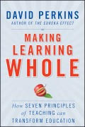 Making Learning Whole. How Seven Principles of Teaching Can Transform Education