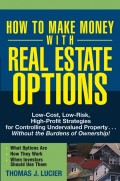 How to Make Money With Real Estate Options. Low-Cost, Low-Risk, High-Profit Strategies for Controlling Undervalued Property....Without the Burdens of Ownership!