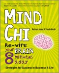 Mind Chi. Re-wire Your Brain in 8 Minutes a Day -- Strategies for Success in Business and Life