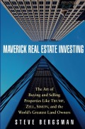 Maverick Real Estate Investing. The Art of Buying and Selling Properties Like Trump, Zell, Simon, and the World's Greatest Land Owners