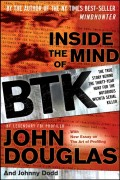 Inside the Mind of BTK. The True Story Behind the Thirty-Year Hunt for the Notorious Wichita Serial Killer