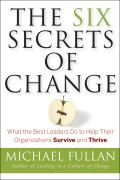 The Six Secrets of Change. What the Best Leaders Do to Help Their Organizations Survive and Thrive