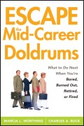 Escape the Mid-Career Doldrums. What to do Next When You're Bored, Burned Out, Retired or Fired