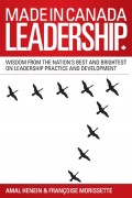 Made in Canada Leadership. Wisdom from the Nation's Best and Brightest on the Art and Practice of Leadership