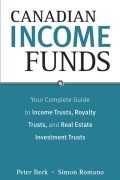 Canadian Income Funds. Your Complete Guide to Income Trusts, Royalty Trusts and Real Estate Investment Trusts