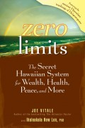 Zero Limits. The Secret Hawaiian System for Wealth, Health, Peace, and More