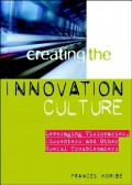 Creating the Innovation Culture. Leveraging Visionaries, Dissenters and Other Useful Troublemakers