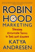 Robin Hood Marketing. Stealing Corporate Savvy to Sell Just Causes